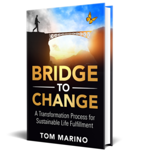Bridge to Change : A Transformation Process for Sustainable Life Fulfillment by Life Coach Tom Marino