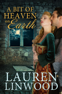A Bit of Heaven on Earth - a medieval romance novel by Laurel LinWood