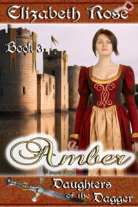 Amber by Elizabeth Rose. Book 3 of the Daughters of the Dagger medieval romance novel series