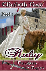Ruby by Elizabeth Rose. Book 1 of the Daughters of the Dagger Medieval Romance Series