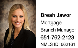 Breah Jawor, Mortgage Branch Manager, 651-762-2123, NMLS ID: 662161