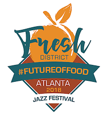 The #FutureOfFood is here: The Fresh District Launches at 2018 Atlanta Jazz Festival