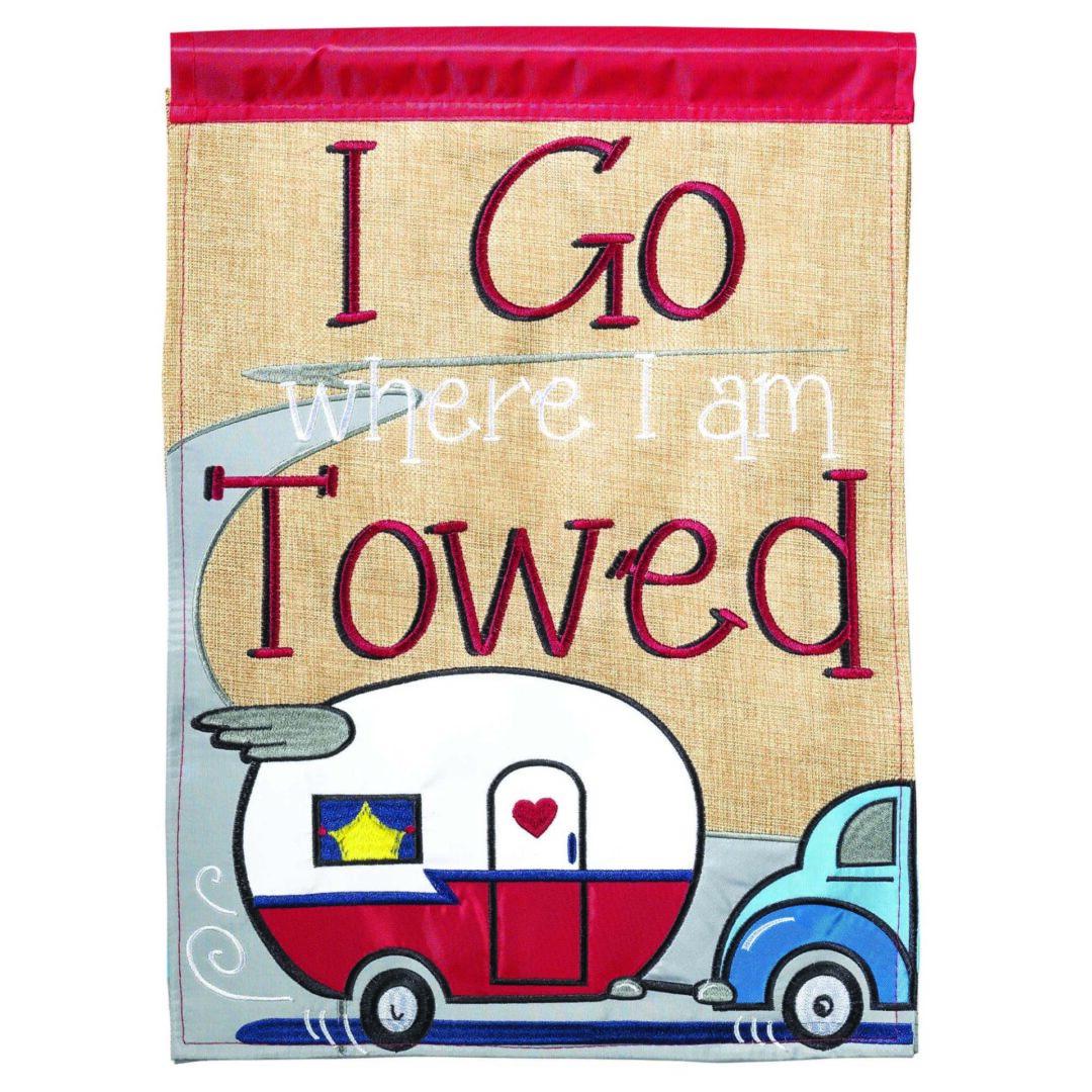 I go where I am towed garden flag