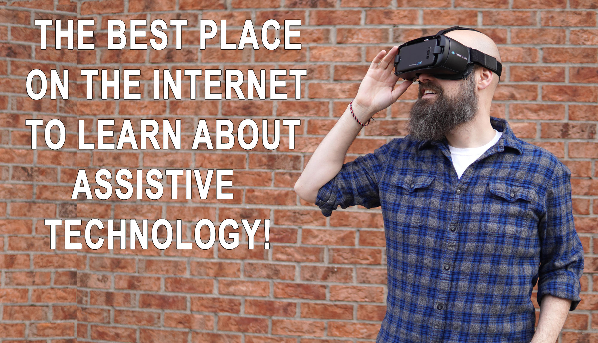 Sam Seavey wearing an assistive technology device with caption, The Best Place on the internet to learn about Assistive Technology