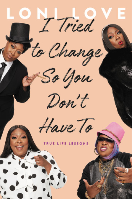 Loni Love's memoir, I Tried to Change So You Don't Have To, hits shelves June 23