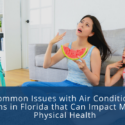 4 Common Issues with Air Conditioning Systems in Florida that Can Impact Mental & Physical Health