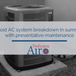 Avoid AC system breakdown in summer with preventative maintenance