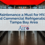 Maintenance a Must for HVAC and Commercial Refrigeration in Tampa Bay Area