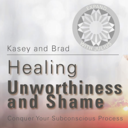 Healing Shame and Unworthiness | Expand with Julius and Xpnsion Network