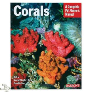 Corals: A Complete Pet Owner`s Manual by John H. Tullock