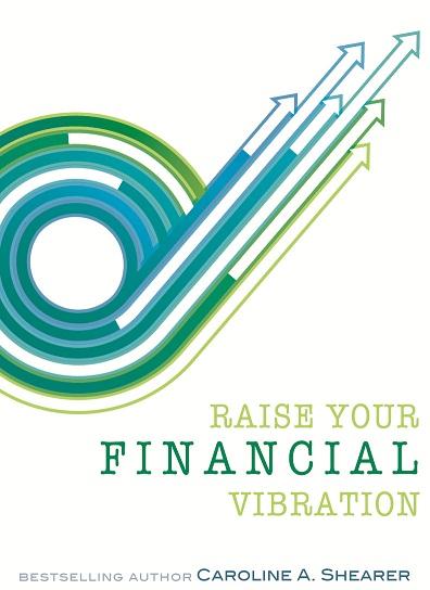 Raise Your Financial Vibration: Attract Harmony, Joy, & Abundance