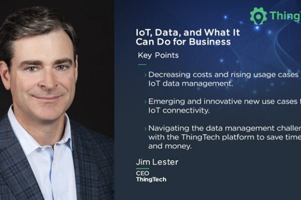 Jim Lester, CEO of ThingTech on what IoT and data management can do for businesses.