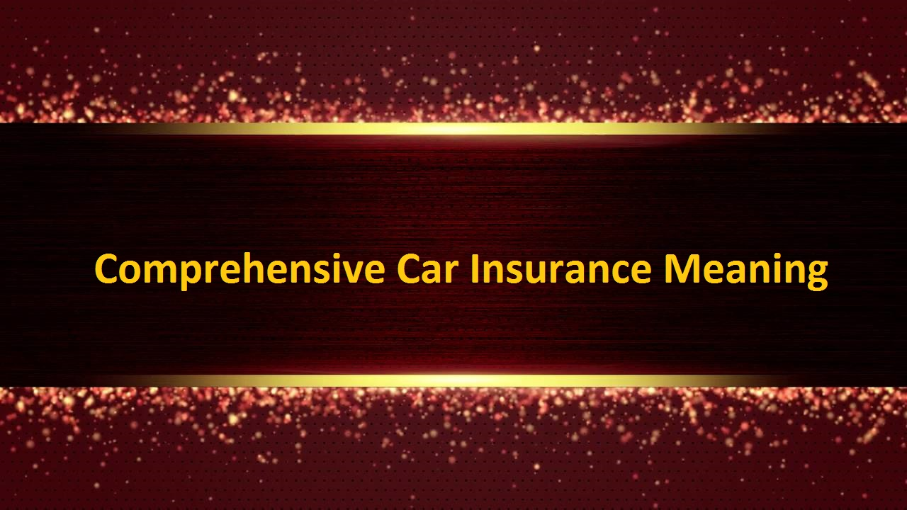 Comprehensive Car Insurance Meaning
