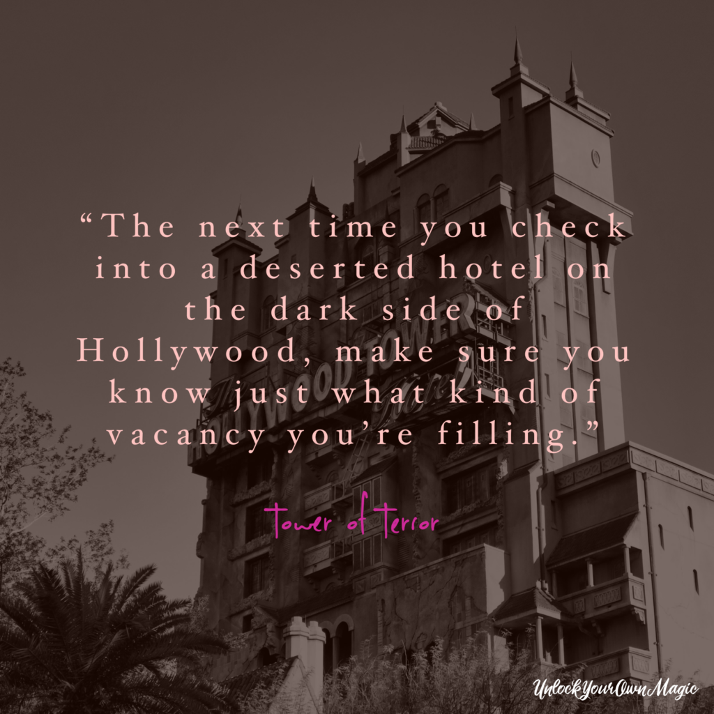 """The next time you check into a deserted hotel on the dark side of Hollywood, make sure you know just what kind of vacancy you're filling."" – The Twilight Zone Tower of Terror"