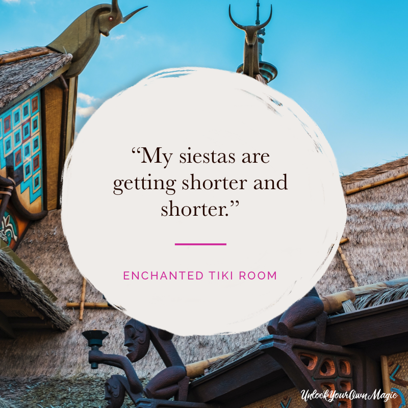 """My siestas are getting shorter and shorter.""- The Enchanted Tiki Room"