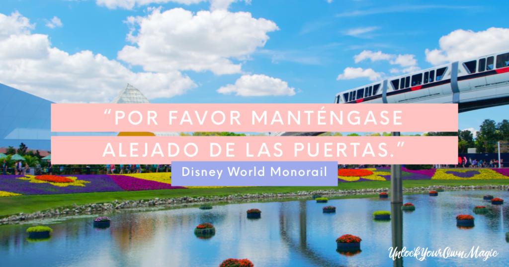 """""""Por favor manténgase alejado de las puertas."""" – Walt Disney World Monorail"""