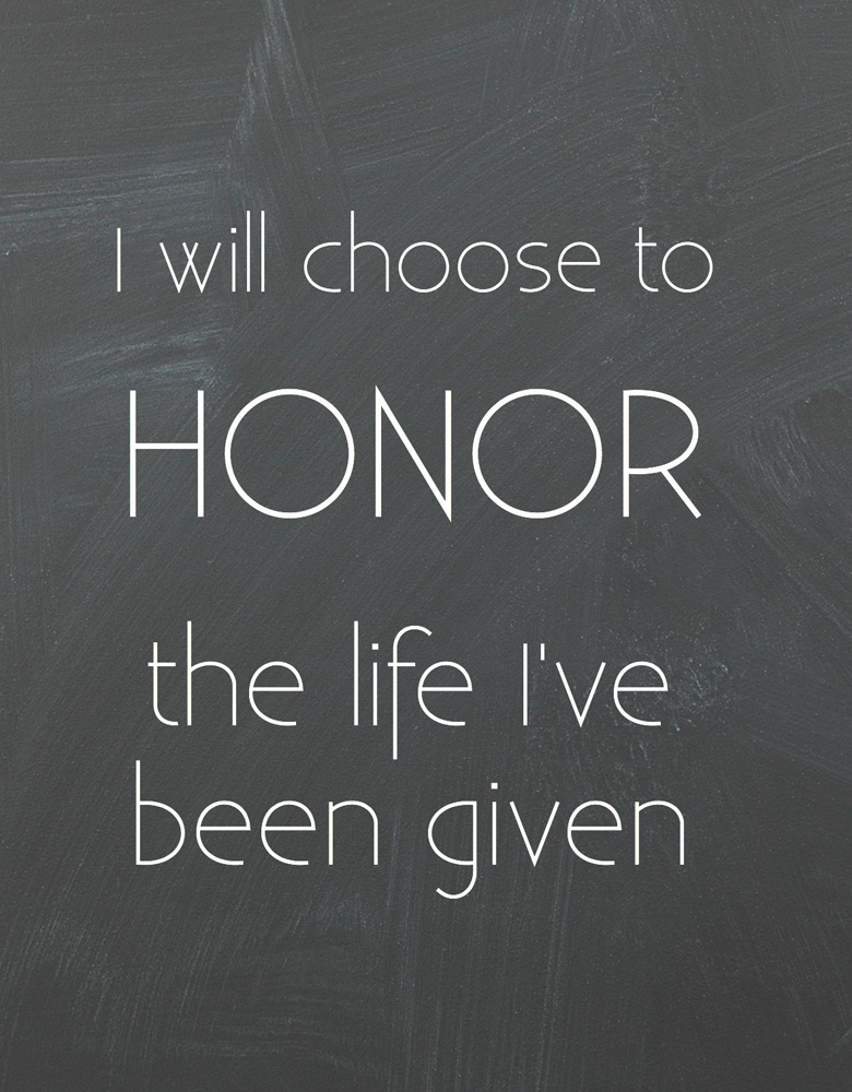 I will choose to honor the life I've been given