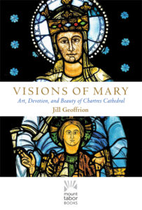 Cover Visions of Mary: Art, Devotion, and Beauty of Chartres Cathedral by Jill Geoffrion