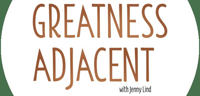 Greatness Adjacent