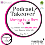 Podcast Takeover! w/ Efa (aka Effie): Moving to a New City 101
