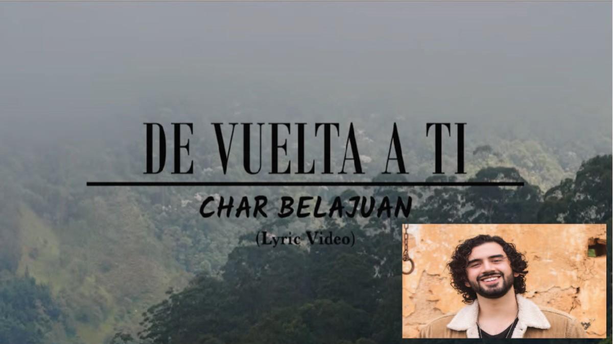 Char Belajuán anuncia el lanzamiento de De Vuelta A Ti, su quinto sencillo