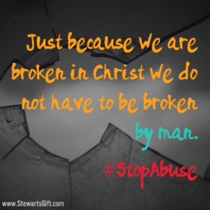 "Text ""Just because we are broken in Christ we do not have to be broken by man. #StopAbuse"""