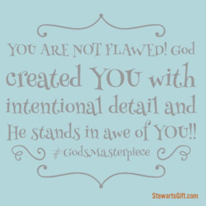"Text ""YOU ARE NOT FLAWED! God created YOU with intentional detail and He stands in awe of YOU!! #GodsMasterpiece"""