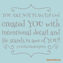 "Text ""YOU ARE NOT FLAWED! God created you with intentional detail and He stands in awe of you!! #GODSMASTERPIECE"