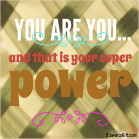 "Text ""YOU ARE YOU and that is you super power"""