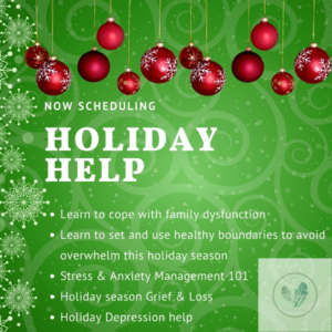 "Text ""NOW SCHEDULING HOLIDAY HELP, Learn to cope with family dysfunction, Learn to set and use healthy boundaries to avoid overwhelm this holiday season, Stress & Anxiety Management 101, Holiday season Grief & Loss, Holiday Depression help"""