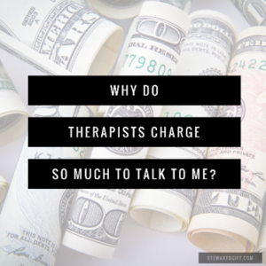 "Background money with text ""WHY DO THERAPISTS CHARGE SO MUCH TO TALK TO ME?"""