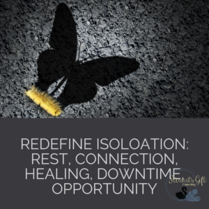 "Caterpillar with Butterfly Shadow with Text ""REDEFINE ISOLATION: REST, CONNECTION, HEALING, DOWNTIME, OPPORTUNITY"""