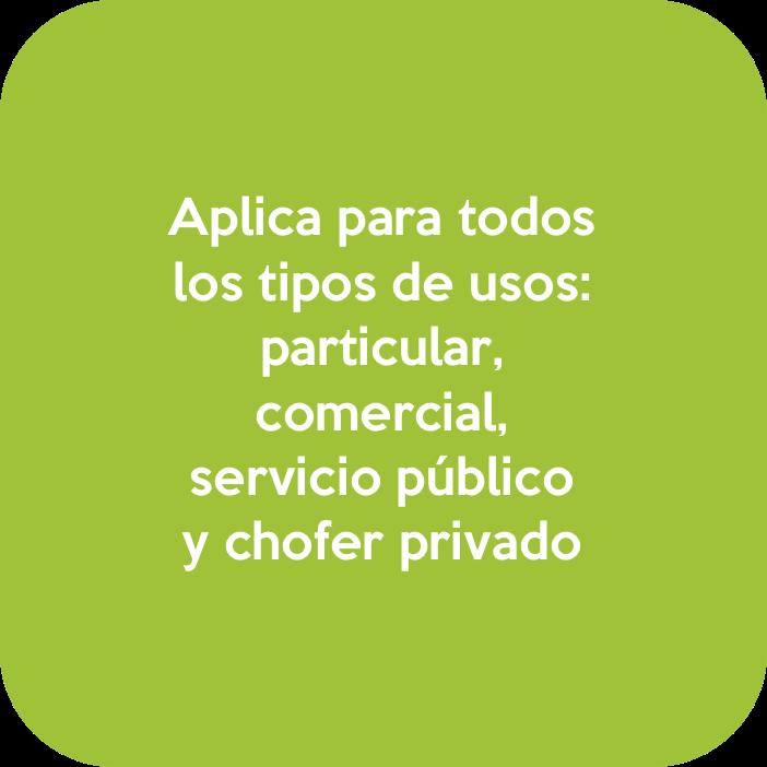 Aplica para todos los tipos de usos: particula, comercial, servicio público y chofer privado