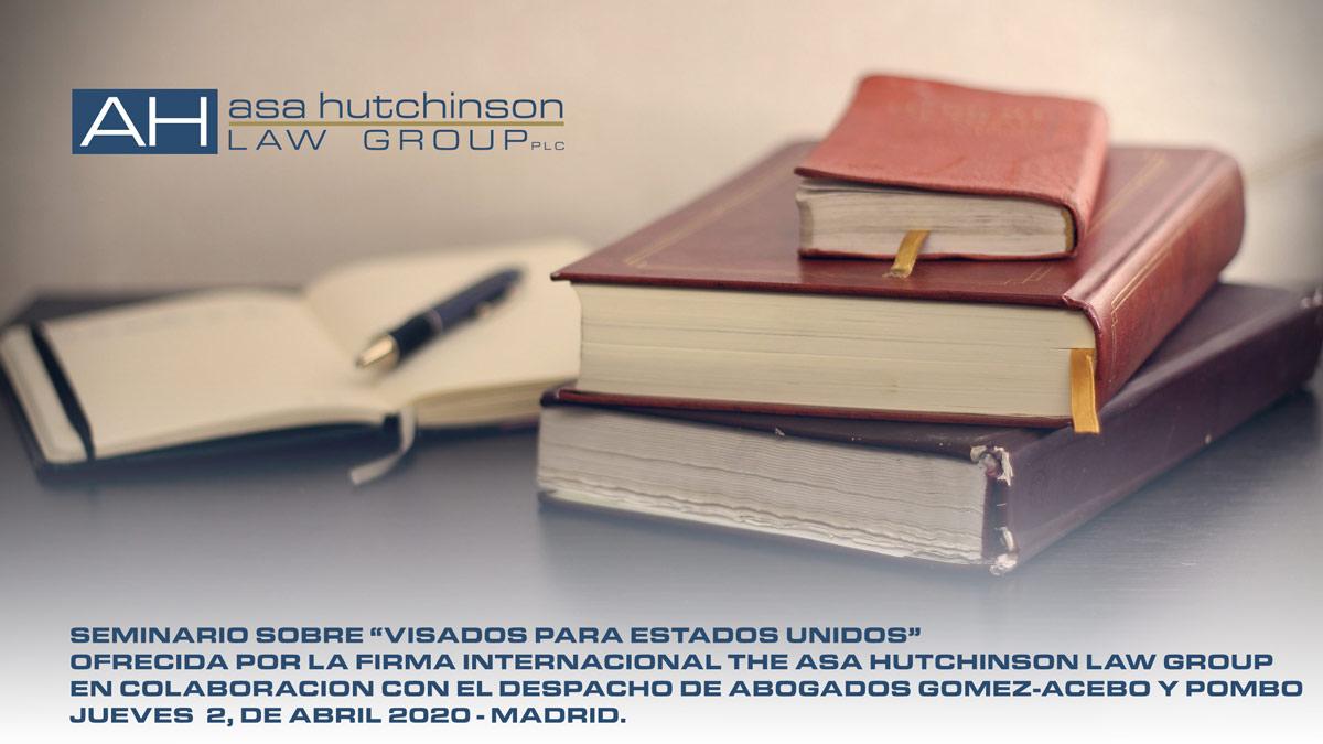 """SEMINARIO SOBRE """"VISADOS PARA ESTADOS UNIDOS"""" OFRECIDA POR LA FIRMA INTERNACIONAL THE ASA HUTCHINSON LAW GROUP EN COLABORACION CON EL DESPACHO DE ABOGADOS GOMEZ-ACEBO Y POMBO"""
