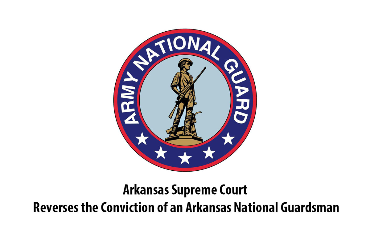 Arkansas Supreme Court Reverses the Conviction of an Arkansas National GuardsmanAL GUARD