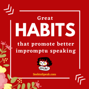 GREAT HABITS that promote better impromptu speaking