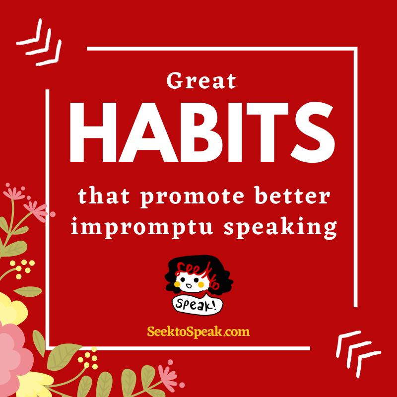 GREAT HABITS that promote better impromptu speaking