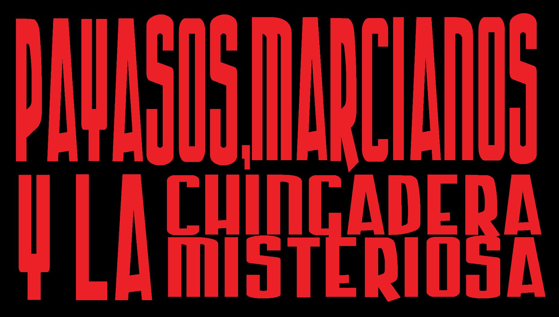 Payasos, Marcianos y la Chingadera Misteriosa