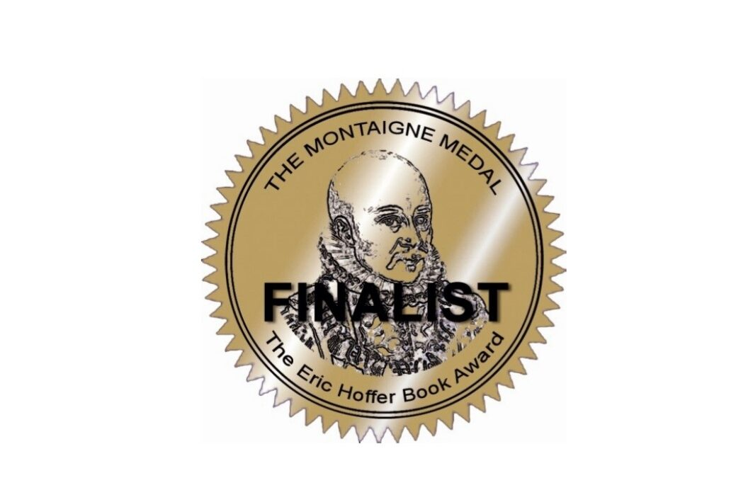 MONTAIGNE MEDAL 2021 FINALIST – THE ERIC HOFFER BOOK AWARD