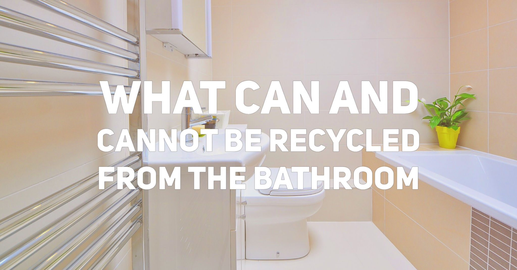 What can and cannot be recycled from the bathroom