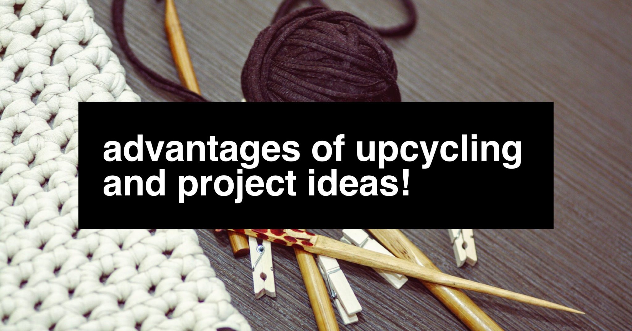 advantages-of-upcycling-and-project-ideas