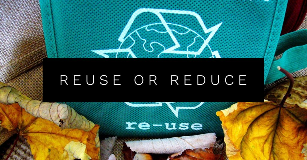 Reuse or Reduce