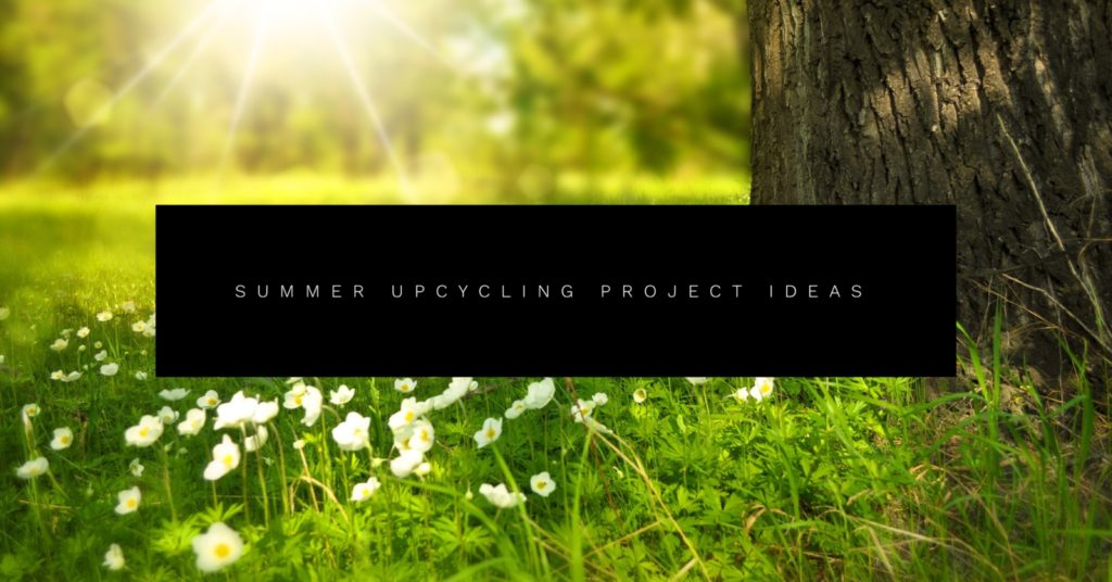 Summer Upcycling Project Ideas