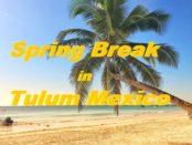 Spring Break Tulum