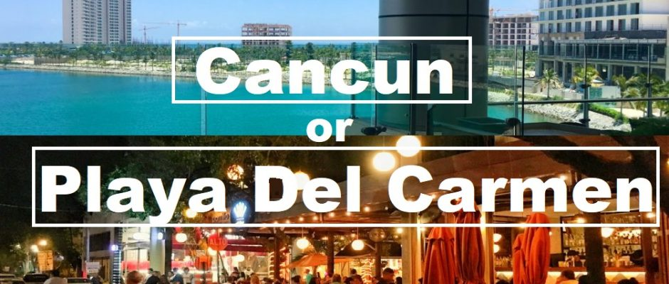 Is Playa Del Carmen better than Cancun for vacations?