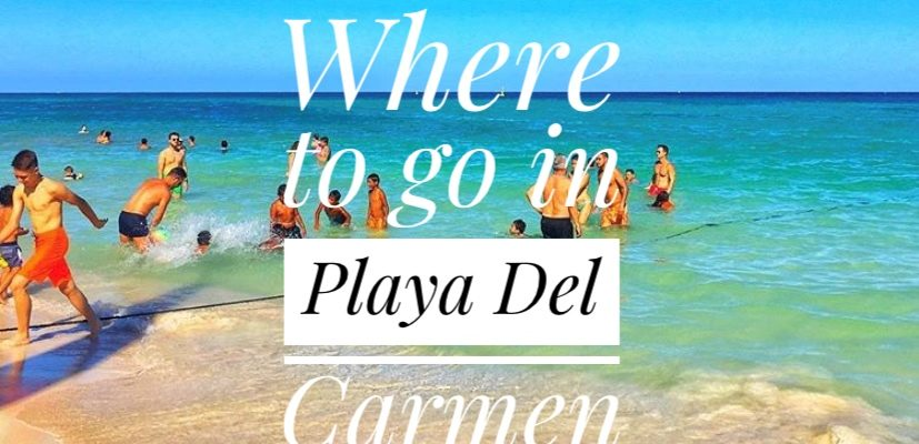 Where to go in Playa Del Carmen