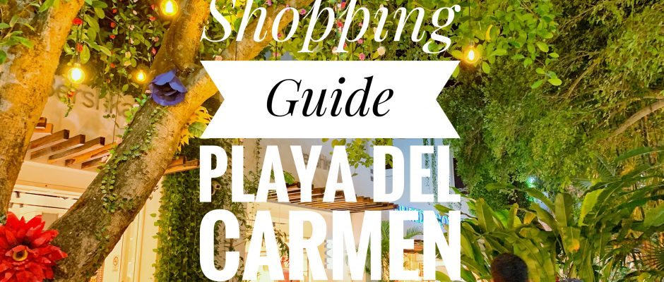 Ultimate Guide to Playa Del Carmen Shopping