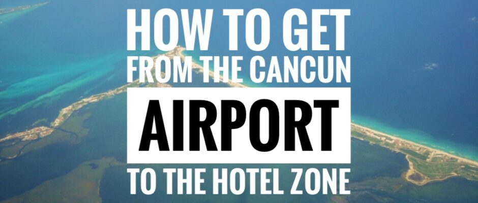 How to get from the Cancun Airport to the Hotel Zone