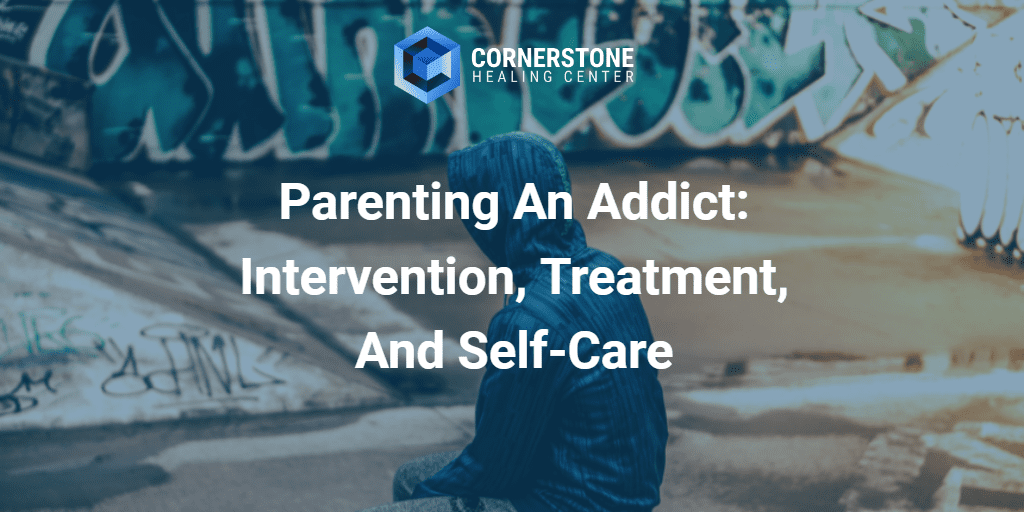 Parenting An Addict: Intervention, Treatment, And Self-Care 34