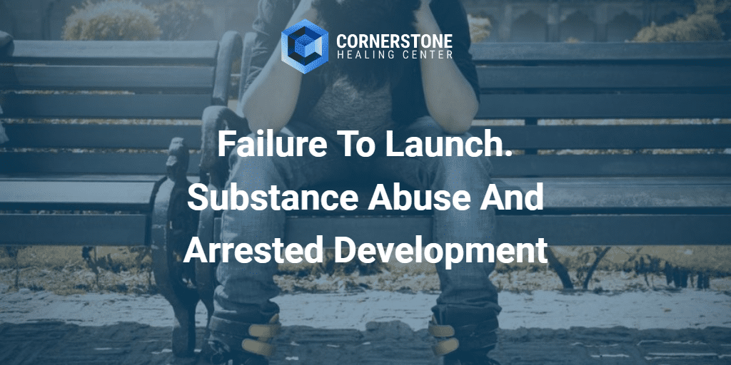 Failure To Launch. Substance Abuse And Arrested Development 34
